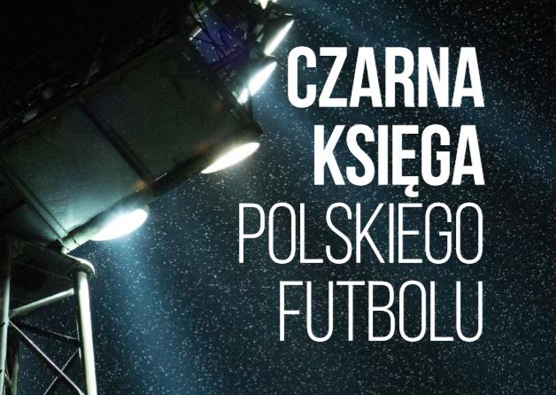 Czarna Księga polskiego futbolu – raport PZP
